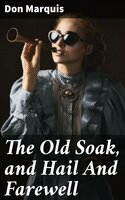 The Old Soak, and Hail And Farewell - Don Marquis