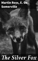 The Silver Fox - Martin Ross, E. Oe. Somerville