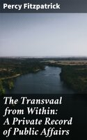 The Transvaal from Within: A Private Record of Public Affairs - Percy Fitzpatrick