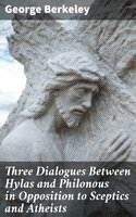 Three Dialogues Between Hylas and Philonous in Opposition to Sceptics and Atheists - George Berkeley