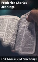 Old Groans and New Songs - Frederick Charles Jennings