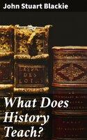 What Does History Teach? - John Stuart Blackie