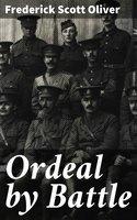 Ordeal by Battle - Frederick Scott Oliver