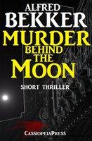 Murder Behind the Moon - Alfred Bekker