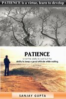 Patience Is a Virtue, Learn to Develop Patience. - Sanjay Gupta