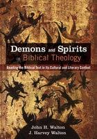 Demons and Spirits in Biblical Theology - John H. Walton, J. Harvey Walton
