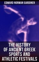 The History of Ancient Greek Sports and Athletic Festivals - Edward Norman Gardiner