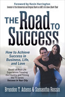 The Road to Success: How to Achieve Success in Business, Life, and Love - Brandon T. Adams, Samantha Rossin