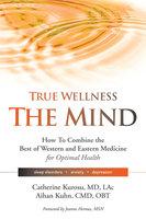 True Wellness the Mind - Aihan Kuhn, Catherine Kurosu