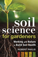 Soil Science for Gardeners - Robert Pavlis