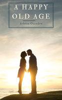 A Happy Old Age - Ashton Oxenden