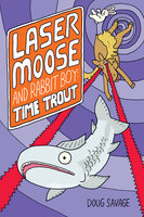 Laser Moose and Rabbit Boy: Time Trout (Laser Moose and Rabbit Boy series, Book 3) - Doug Savage