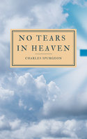 No Tears In Heaven - C.H. Spurgeon