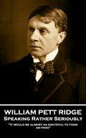 Speaking Rather Seriously - William Pett Ridge