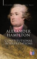 Alexander Hamilton: Constitutional Interpretations - Alexander Hamilton, Emory Speer