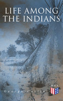 Life Among the Indians - George Catlin