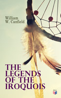 The Legends of the Iroquois - William W. Canfield