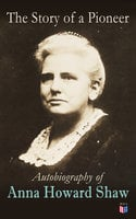 The Story of a Pioneer: Autobiography of Anna Howard Shaw - Anna Howard Shaw