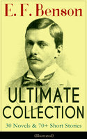 E. F. Benson Ultimate Collection: 30 Novels & 70+ Short Stories (Illustrated): Mapp And Lucia Series, Dodo Trilogy, The Room In The Tower, Paying Guests, The Relentless City, Historical Works, Biography Of Charlotte Bronte… - E.F. Benson