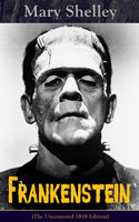 Frankenstein (The Uncensored 1818 Edition) - Mary Shelley