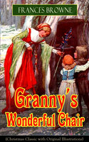 Granny's Wonderful Chair (Christmas Classic with Original Illustrations) - Frances Browne