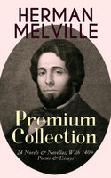 Herman Melville – Premium Collection: 24 Novels & Novellas; With 140+ Poems & Essays - Herman Melville