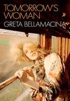 Tomorrow's Woman - Greta Bellamacina