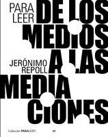 Para leer de los medios a las mediaciones - Jerónimo Repoll
