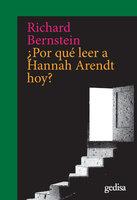 ¿Por qué leer a Hannah Arendt hoy? - Richard Bernstein