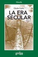 La era secular Tomo I - Charles Taylor