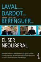 El ser neoliberal - Pierre Dardot, Christian Laval