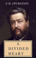 A Divided Heart - C.H. Spurgeon