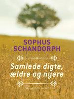 Samlede digte, ældre og nyere - Sophus Schandorph