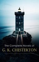 The Complete Novels of G. K. Chesterton - G.K. Chesterton