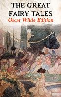 The Great Fairy Tales - Oscar Wilde Edition (Illustrated) - Oscar Wilde