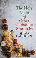 The Holy Night & Other Christmas Stories By Selma Lagerlöf - Selma Lagerlöf