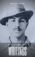 The Complete Writings of Bhagat Singh - Bhagat Singh