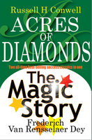 Acres of Diamonds PLUS The Magic Story - Russell H. Conwell, Frederick Van Rensselaer Dey