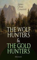 The Wolf Hunters & The Gold Hunters (Illustrated) - James Oliver Curwood