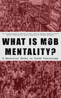 What Is Mob Mentality? - 8 Essential Books On Crowd Psychology - Jean-Jacques Rousseau, Charles MacKay, Gustave Le Bon, Gerald Stanley Lee, Everett Dean Martin, Wilfred Trotter, William McDougall
