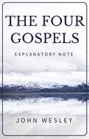 The Four Gospels: John Wesley's Explanatory Note - John Wesley
