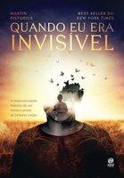 Quando eu era invisível: A impressionante história de um menino preso ao próprio corpo - Martin Pistorius
