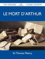 Le Mort d'Arthur - The Original Classic Edition - Sir Thomas Malory