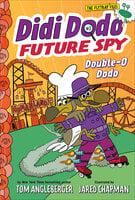 Didi Dodo, Future Spy: Double-O Dodo (Didi Dodo, Future Spy #3) - Tom Angleberger