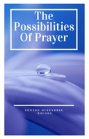 The Possibilities of Prayer - Edward Mckendree Bounds