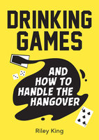 Drinking Games and How to Handle the Hangover - Riley King