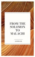 From Solomon to Malachi - J.R. Miller