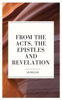From the Acts, the Epistles and Revelation - J.R. Miller