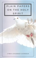 Plain Papers on the Holy Spirit - Cyrus Ingerson Scofield