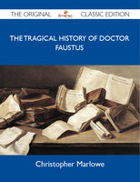 The Tragical History of Doctor Faustus - The Original Classic Edition - Christopher Marlowe